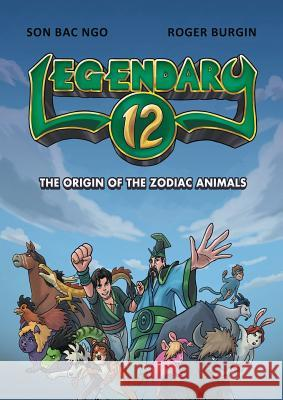 Legendary 12: The Origin of the Zodiac Animals Son Bac Ngo Roger Burgin 9780994494788