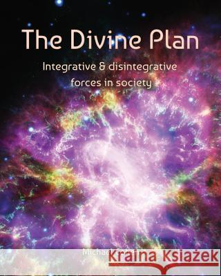 The Divine Plan: Integrative & Disintegrative Forces in Society Michael Cohen Melanie Lotfali 9780994581761