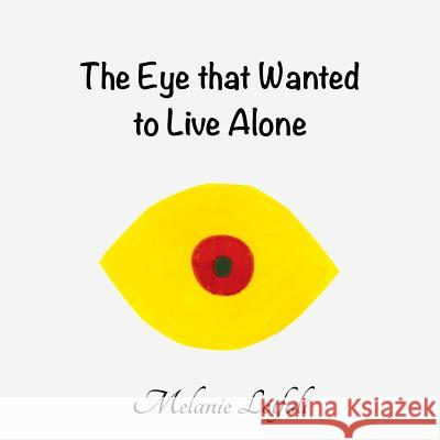 The Eye That Wanted to Live Alone Melanie Lotfali Melanie Lotfali 9780994581785 Melanie Lotfali