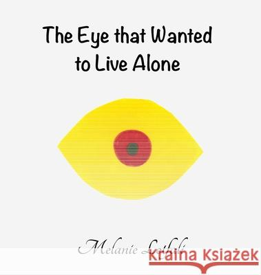 The Eye That Wanted to Live Alone Melanie Lotfali Melanie Lotfali 9780994592637 Melanie Lotfali