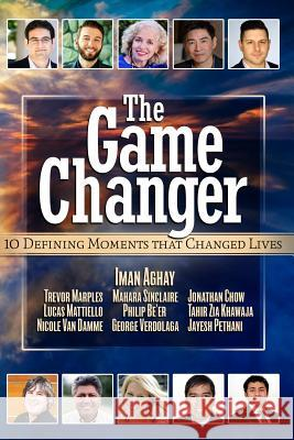 The Game Changer: 10 Defining Moments That Changed Lives Iman Aghay Trevor Maples Mahara Sinclaire 9780994810816