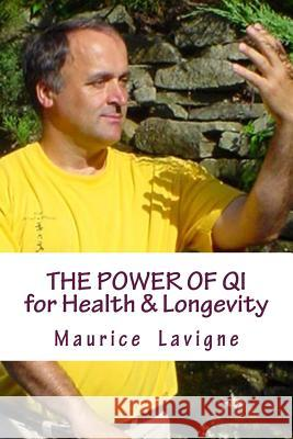 The Power of Qi for Health & Longevity MR Maurice L. LaVigne MS Louise Gosselin 9780994934765