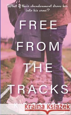 Free From The Tracks K T Bowes   9780995119048