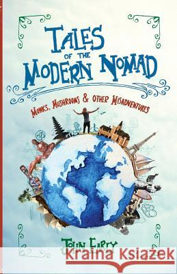 Tales of the Modern Nomad: Monks, Mushrooms & Other Misadventures John T. Early 9780995266605