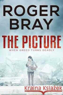 The Picture: When Greed Turns Deadly Roger Bray Emma Mitchell 9780995351134