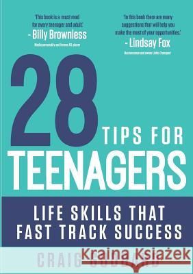 28 Tips for Teenagers: Life Skills That Fast Track Success Craig Goddard 9780995445352