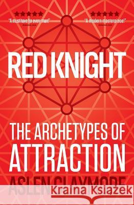 Red Knight: The Thinking Man's Blueprint to Masculinity, Sexual Confidence & Becoming Irresistible to Women Aslen Claymore 9780995501911
