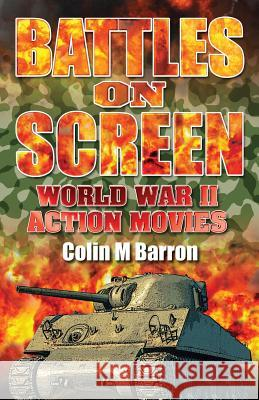 Battles on Screen: World War II Action Movies Colin M. Barron 9780995589704