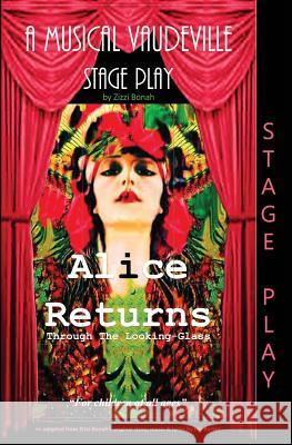 Alice Returns Through the Looking-Glass: A Musical Vaudeville Stage Play Zizzi Bonah Gwen Hullah 9780995747944