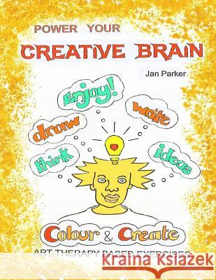 Power Your Creative Brain.: Art-Therapy Based Exercises Jan Parker Matthew Fordham 9780995749832