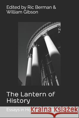 The Lantern of History: Essays in Honour of Jeremy Black - Edited by Ric Berman and William Gibson William Gibson Ric Berman Ric Berman 9780995756847 Old Stables Press