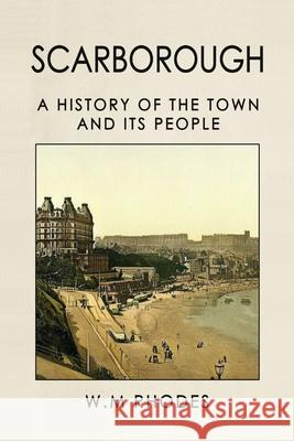Scarborough a History of the Town and Its People Wendy M. Rhodes 9780995775275