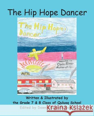 The Hip Hope Dancer: (with English and Inuktitut Text) Grade 7. Qulua Grade 7. Qulua Dawn Elizabeth Doyle 9780995927308
