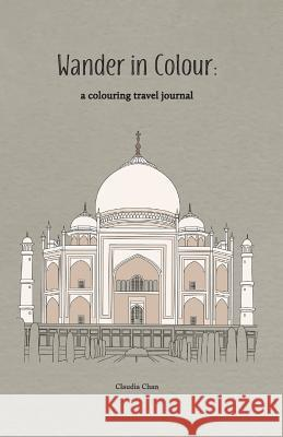 Wander in Colour - A Colouring Travel Journal Claudia Chan 9780995946613