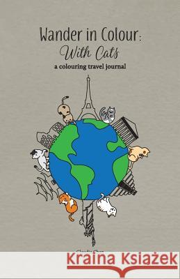 Wander in Colour: With Cats - A Colouring Travel Journal Claudia Chan 9780995946620