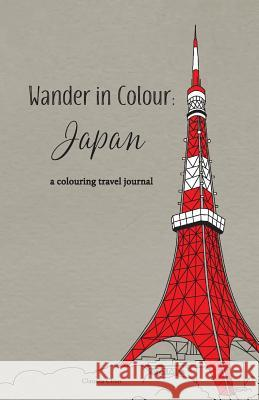 Wander in Colour: Japan - A Colouring Travel Journal Claudia Chan 9780995946637