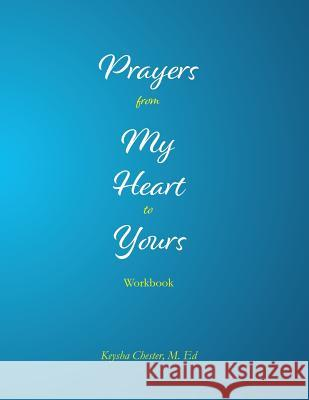 Prayers from My Heart to Yours Workbook M. Ed Keysha Chester 9780996061124