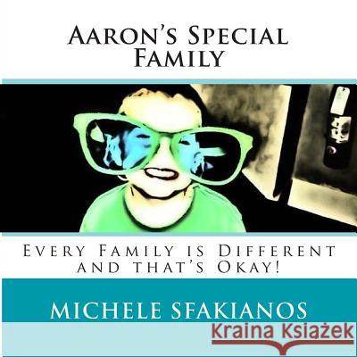 Aaron's Special Family: Every Family Is Different and That's Okay! Michele Sfakianos 9780996068727