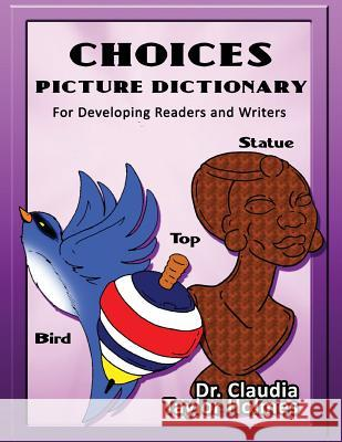 Choices Picture Dictionary for Developing Readers and Wrtiers Dr Claudia Taylor Holmes 9780996131209