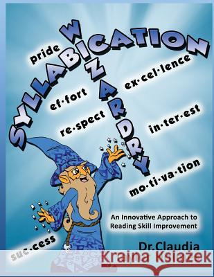 Syllabication Wizardry: A Unique and Innovative Approach to Reading Skill Improvement Dr Claudia Taylor Holmes 9780996131223
