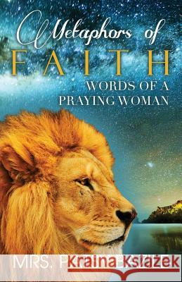 Metaphors of Faith, Words of a Praying Woman Patsy Bazile Daymond E Lavine Daymond E Lavine 9780996132305