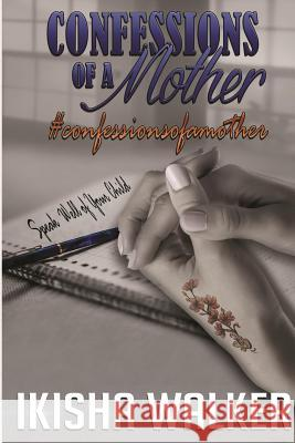 Confessions of a Mother Ikisha Walkder 9780996153607