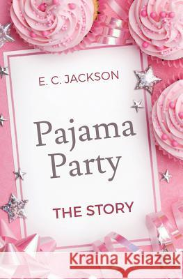 Pajama Party: The Story E. C. Jackson 9780996181297
