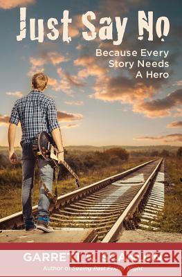 Just Say No Because Every Story Needs a Hero: Includes a Promise Agreement to Earn Added Rewards for Saying No to Binge Drinking, Drug Use, and Smokin Garrett K. Scanlon 9780996194327