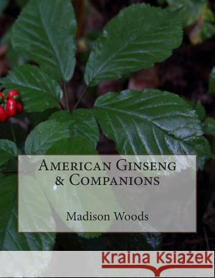 American Ginseng & Companions Madison Woods Madison Woods 9780996198134