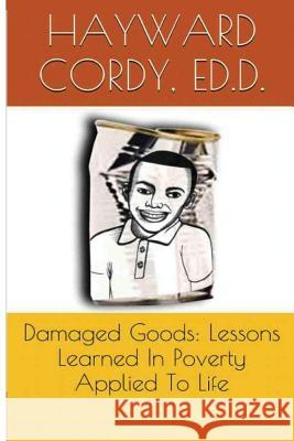Damaged Goods: Lessons Learned in Poverty Applied to Life Dr Hayward Cordy Dr Allene Magill 9780996220804