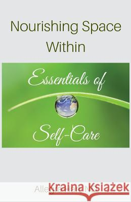 Nourishing Space Within: Essentials of Self-Care Dr Allegra Hart Allegra Hart 9780996236706