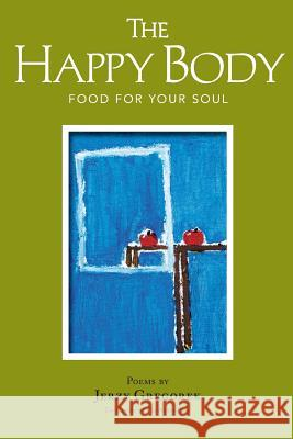 The Happy Body: Food for Your Soul Jerzy Gregorek 9780996243957
