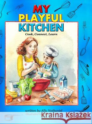 My Playful Kitchen: Cook, Connect, Learn Ally Nathaniel Milena Radeva 9780996287012