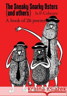 The Sneaky Snarky Osters (and Others): A Book of 26 Poems P. Calavara P. Calavara 9780996412087