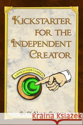 Kickstarter for the Independent Creator: A Practical and Informative Guide to Crowdfunding Madeleine Holly-Rosing 9780996429207