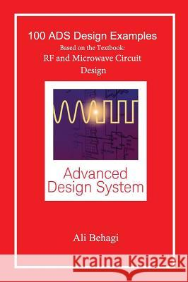 100 Ads Design Examples: Based on the Textbook: RF and Microwave Circuit Design Ali a. Behagi 9780996446624
