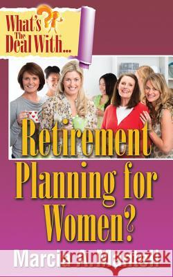 What's the Deal with Retirement Planning for Women? Marcia a. Mantell 9780996459808