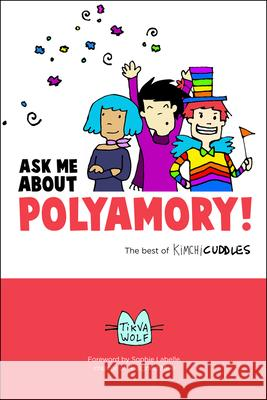 Ask Me about Polyamory: The Best of Kimchi Cuddles Tikva Wolf 9780996460118