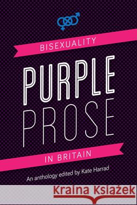 Purple Prose: Bisexuality in Britain Kate Harrad 9780996460163