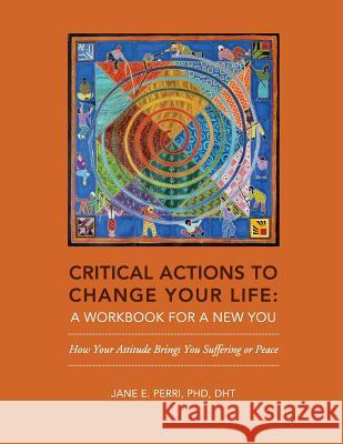 Critical Actions to Change Your Life: A Workbook for a New You Jane E. Perri 9780996469302