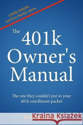 The 401k Owner's Manual: The One They Couldn't Put in Your 401k Enrollment Packet George Huss 9780996478809