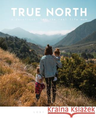 True North: A Devotional for the Real Life Mom Lexi Norell 9780996521598