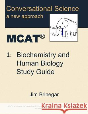 Conversational Science McAt(r) Volume 1: Biochemistry and Human Biology Study Guide Jim Brinegar 9780996526104