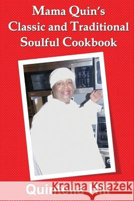 Mama Quin's Classic and Traditional Cookbook Quintella Hill 9780996529648