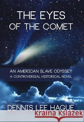 The Eyes of the Comet: An American Slave Odyssey Dennis Lee Hague 9780996537117