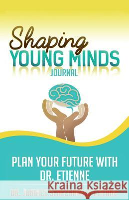 Shaping Young Minds: Plan Your Futur with Dr. Etienne Dr Juniace Senecharles Etienne 9780996539258