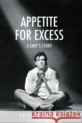 Appetite for Excess, a Chef's Story Todd Hall 9780996545365