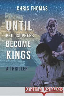 Until Philosophers Become Kings: Book One Chris Thomas 9780996560702