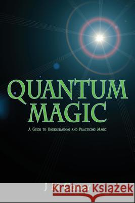 Quantum Magic: A Guide to Understanding and Practicing Magic J. M. Conley 9780996590105