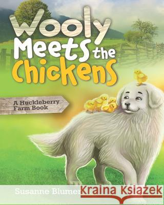 Wooly Meets the Chickens: A Huckleberry Farm Book Susanne Blumer 9780996616430